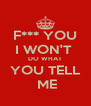 F*** YOU I WON'T  DO WHAT YOU TELL  ME - Personalised Poster A4 size