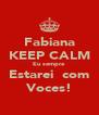 Fabiana KEEP CALM Eu sempre  Estarei  com Voces! - Personalised Poster A4 size