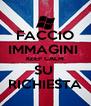 FACCIO IMMAGINI  KEEP CALM SU  RICHIESTA - Personalised Poster A4 size