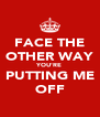 FACE THE OTHER WAY YOU'RE PUTTING ME OFF - Personalised Poster A4 size