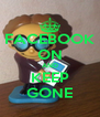 FACEBOOK ON AND KEEP GONE - Personalised Poster A4 size