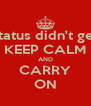 Facebook status didn't get any likes? KEEP CALM AND CARRY ON - Personalised Poster A4 size