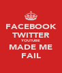 FACEBOOK TWITTER YOUTUBE MADE ME FAIL - Personalised Poster A4 size