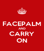 FACEPALM AND CARRY ON - Personalised Poster A4 size