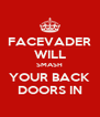 FACEVADER WILL SMASH YOUR BACK DOORS IN - Personalised Poster A4 size