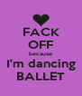 FACK OFF because I'm dancing BALLET - Personalised Poster A4 size