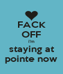 FACK OFF i'm staying at pointe now - Personalised Poster A4 size