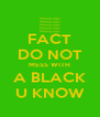 FACT DO NOT MESS WITH A BLACK U KNOW - Personalised Poster A4 size
