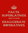 FACTS SUPERLATIVES REPTITION EXAGGERATE IMPERATIVES - Personalised Poster A4 size