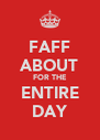FAFF ABOUT FOR THE ENTIRE DAY - Personalised Poster A4 size