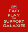 FAIR PLAY AND SUPPORT GALAXIES - Personalised Poster A4 size