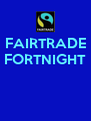 FAIRTRADE FORTNIGHT    - Personalised Poster A4 size