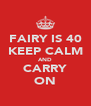 FAIRY IS 40 KEEP CALM AND CARRY ON - Personalised Poster A4 size