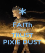 FAITh And TRUST PIXIE DUST - Personalised Poster A4 size