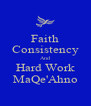 Faith Consistency And Hard Work MaQe'Ahno - Personalised Poster A4 size