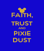 FAITH, TRUST AND PIXIE DUST - Personalised Poster A4 size