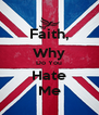 Faith, Why Do You Hate Me - Personalised Poster A4 size