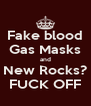 Fake blood Gas Masks and New Rocks? FUCK OFF - Personalised Poster A4 size