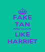 FAKE TAN AND LOOK LIKE HARRIET - Personalised Poster A4 size