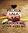 FALALA LALA LALA SQUIDGY WE LOVE YOU SO - Personalised Poster A4 size
