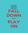 FALL DOWN JUST PLAY ON - Personalised Poster A4 size