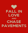 FALL IN LOVE AND CHASE PAVEMENTS - Personalised Poster A4 size