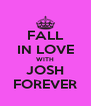FALL IN LOVE WITH JOSH FOREVER - Personalised Poster A4 size