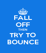 FALL OFF THEN TRY TO BOUNCE - Personalised Poster A4 size