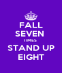 FALL SEVEN  TIMES  STAND UP EIGHT - Personalised Poster A4 size