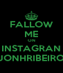 FALLOW ME ON INSTAGRAN JONHRIBEIRO - Personalised Poster A4 size