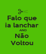 Falo que  ia lanchar  AND Não  Voltou  - Personalised Poster A4 size