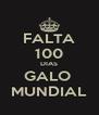 FALTA 100 DIAS GALO  MUNDIAL - Personalised Poster A4 size