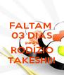 FALTAM  03 DIAS para o RODÍZIO TAKESHI!! - Personalised Poster A4 size