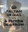 FALTAM 29 DIAS para A ESTRÉIA DE ARROW - Personalised Poster A4 size
