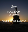 FALTAM 3 DIAS  VEM PRO LUAU  - Personalised Poster A4 size