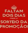FALTAM DOIS DIAS PARA O SORTEIO DA PROMOÇÃO! - Personalised Poster A4 size