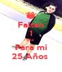 Faltan 1 Día  Para mi 25 Años  - Personalised Poster A4 size