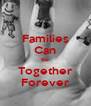 Families Can Be Together Forever - Personalised Poster A4 size