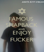 FAMOUS  SNAPBACK AND ENJOY FUCKER - Personalised Poster A4 size