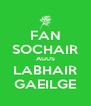 FAN SOCHAIR AGUS LABHAIR GAEILGE - Personalised Poster A4 size