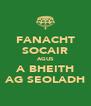 FANACHT SOCAIR AGUS A BHEITH AG SEOLADH - Personalised Poster A4 size