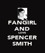 FANGIRL AND LOVE SPENCER SMITH - Personalised Poster A4 size
