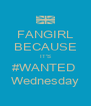 FANGIRL BECAUSE IT'S #WANTED  Wednesday - Personalised Poster A4 size