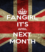 FANGIRL IT'S APRIL NEXT MONTH - Personalised Poster A4 size