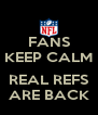 FANS KEEP CALM  REAL REFS ARE BACK - Personalised Poster A4 size