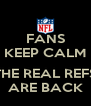 FANS KEEP CALM  THE REAL REFS ARE BACK - Personalised Poster A4 size