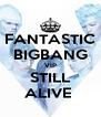 FANTASTIC BIGBANG VIP STILL ALIVE  - Personalised Poster A4 size