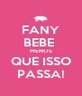 FANY BEBE  MENOS QUE ISSO PASSA! - Personalised Poster A4 size
