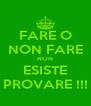 FARE O NON FARE NON ESISTE PROVARE !!! - Personalised Poster A4 size