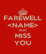 FAREWELL <NAME> We'll MISS YOU - Personalised Poster A4 size